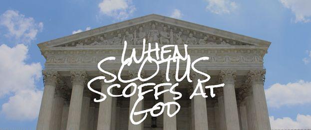 When SCOTUS Scoffs at God