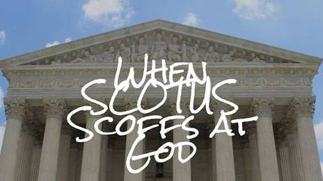 When SCOTUS Scoffs at God